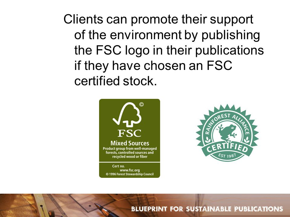 Clients can promote their support of the environment by publishing the FSC logo in their publications if they have chosen an FSC certified stock.