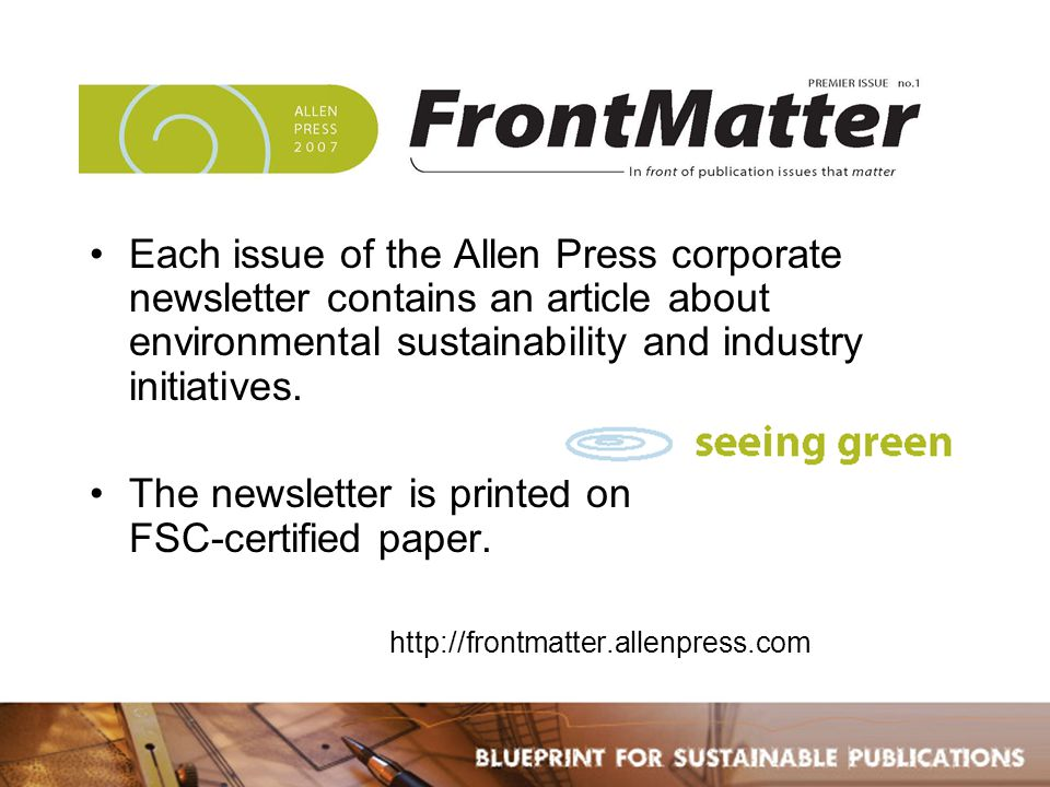 Each issue of the Allen Press corporate newsletter contains an article about environmental sustainability and industry initiatives.