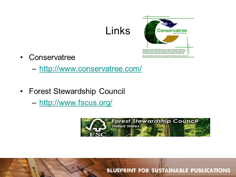 Links Conservatree –http://www.conservatree.com/http://www.conservatree.com/ Forest Stewardship Council –http://www.fscus.org/http://www.fscus.org/