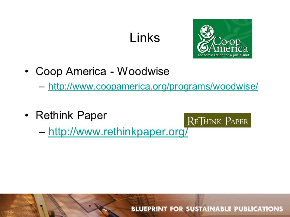 Links Coop America - Woodwise –http://www.coopamerica.org/programs/woodwise/http://www.coopamerica.org/programs/woodwise/ Rethink Paper –http://www.rethinkpaper.org/http://www.rethinkpaper.org/
