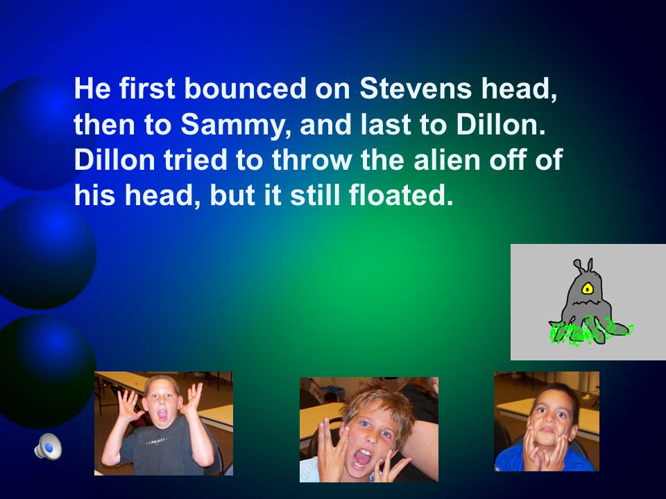 He first bounced on Stevens head, then to Sammy, and last to Dillon.