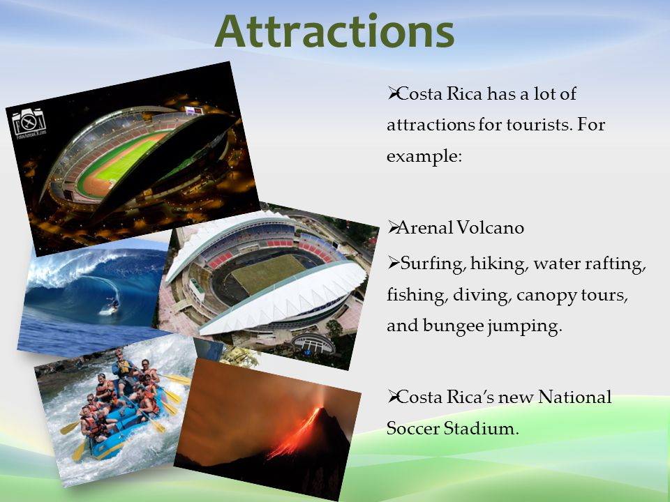 Attractions  Costa Rica has a lot of attractions for tourists.