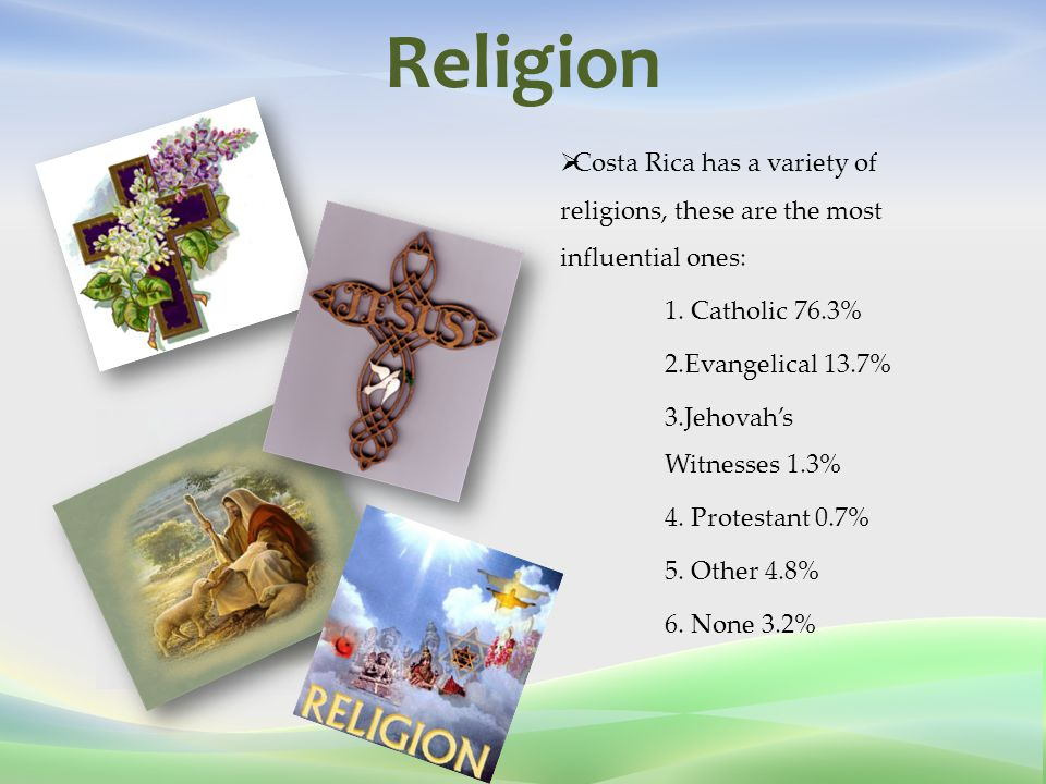 Religion  Costa Rica has a variety of religions, these are the most influential ones: 1.