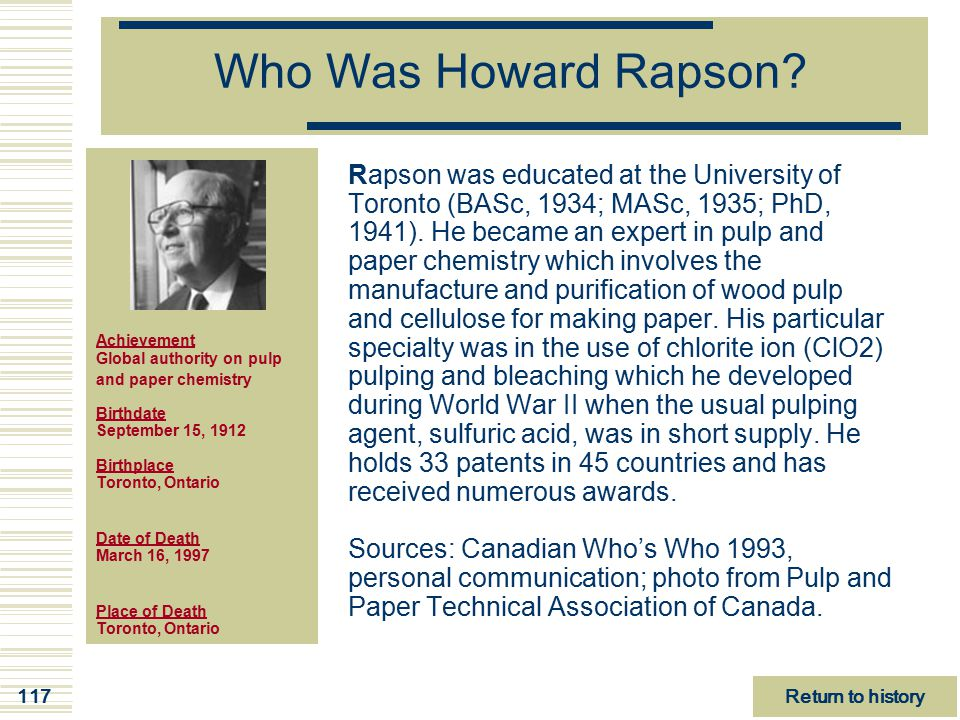 117 Achievement Global authority on pulp and paper chemistry Birthdate September 15, 1912 Birthplace Toronto, Ontario Date of Death March 16, 1997 Pla