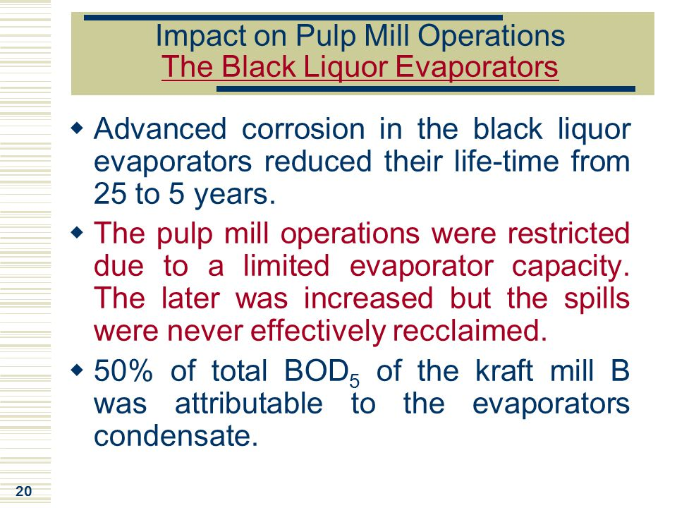 20 Impact on Pulp Mill Operations The Black Liquor Evaporators  Advanced corrosion in the black liquor evaporators reduced their life-time from 25 to