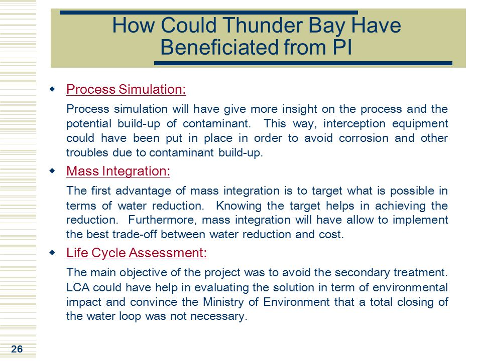 26 How Could Thunder Bay Have Beneficiated from PI  Process Simulation: Process simulation will have give more insight on the process and the potenti