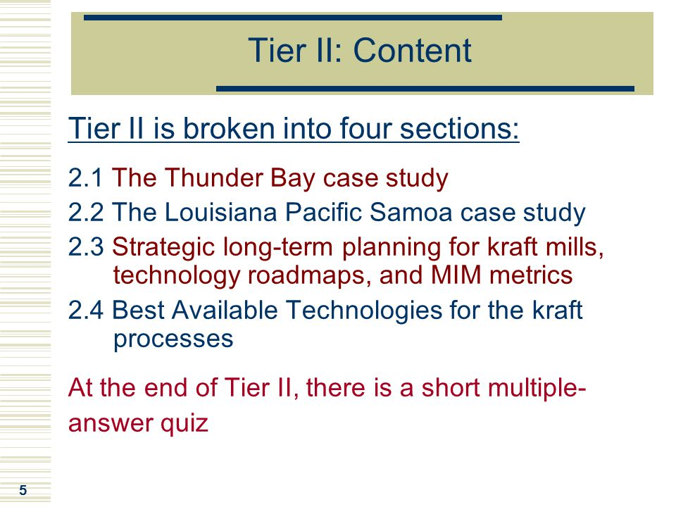 5 Tier II: Content Tier II is broken into four sections: 2.1 The Thunder Bay case study 2.2 The Louisiana Pacific Samoa case study 2.3 Strategic long-