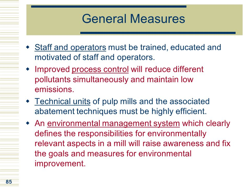 85 General Measures  Staff and operators must be trained, educated and motivated of staff and operators.  Improved process control will reduce diffe