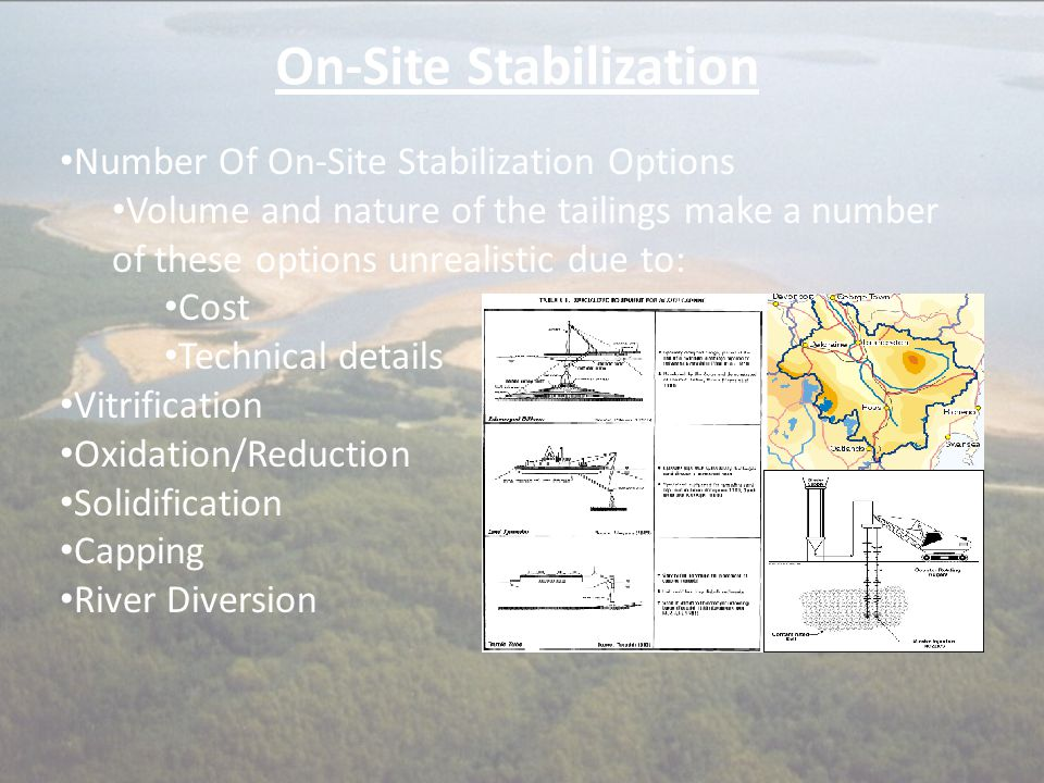 On-Site Stabilization Number Of On-Site Stabilization Options Volume and nature of the tailings make a number of these options unrealistic due to: Cos