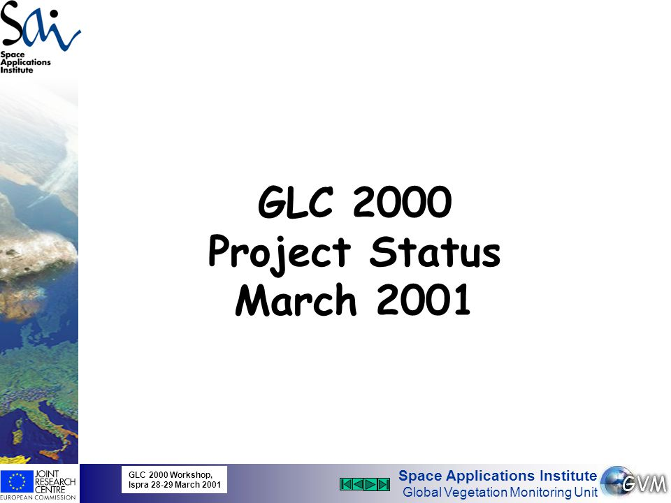 Space Applications Institute Global Vegetation Monitoring Unit GLC 2000 Project Status March 2001 GLC 2000 Workshop, Ispra 28-29 March 2001 10