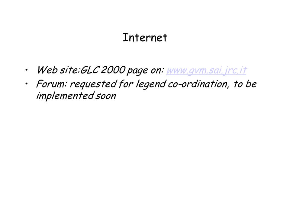 Internet Web site:GLC 2000 page on: www.gvm.sai.jrc.itwww.gvm.sai.jrc.it Forum: requested for legend co-ordination, to be implemented soon