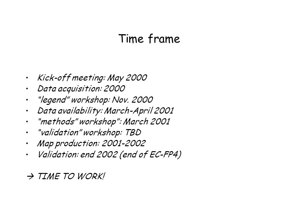 "Time frame Kick-off meeting: May 2000 Data acquisition: 2000 ""legend"" workshop: Nov. 2000 Data availability: March-April 2001 ""methods"" workshop"": Mar"