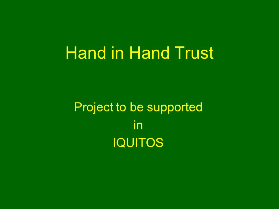 Hand in Hand Trust Project to be supported in IQUITOS
