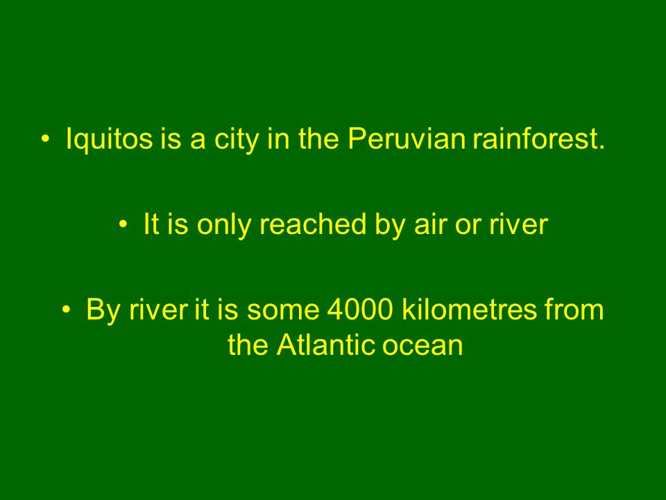 Iquitos is a city in the Peruvian rainforest.