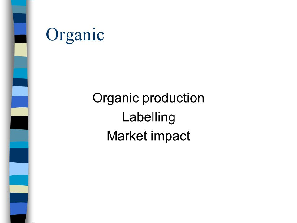 Aim of this presentation Organic Fair Trade CSR Novel Foods