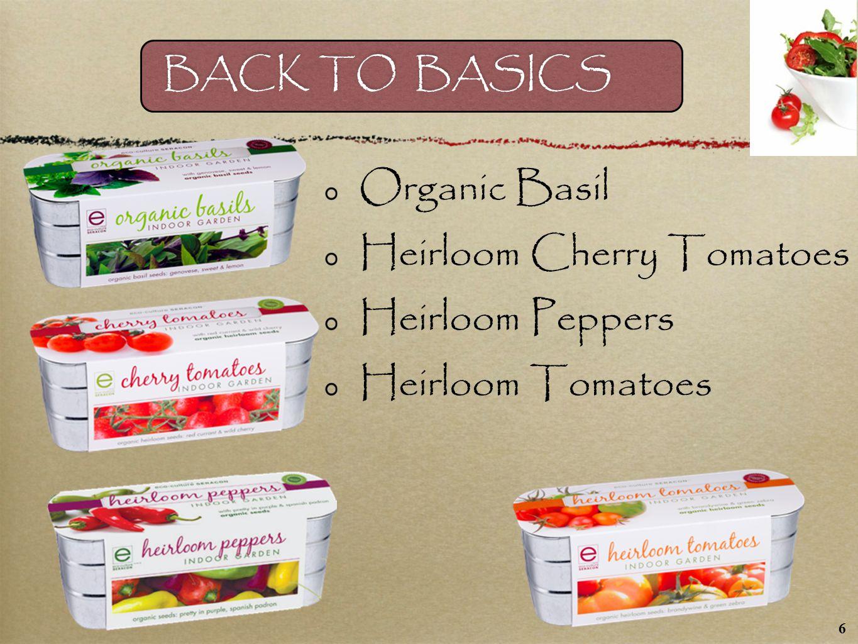 Organic Basil Heirloom Cherry Tomatoes Heirloom Peppers Heirloom Tomatoes BACK TO BASICS 6
