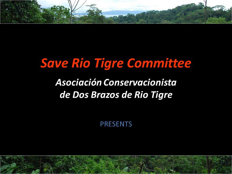 Save Rio Tigre Committee Asociación Conservacionista de Dos Brazos de Rio Tigre PRESENTS