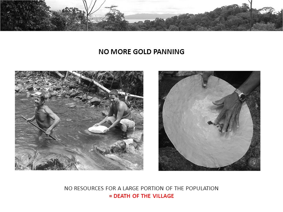NO MORE GOLD PANNING NO RESOURCES FOR A LARGE PORTION OF THE POPULATION = DEATH OF THE VILLAGE