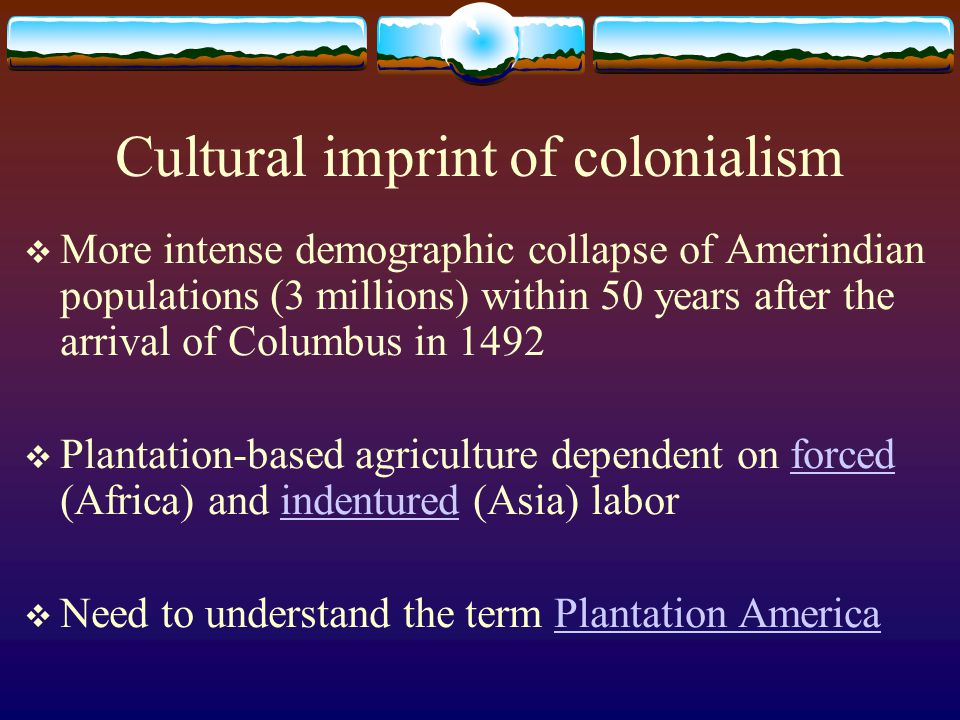Cultural imprint of colonialism  More intense demographic collapse of Amerindian populations (3 millions) within 50 years after the arrival of Columb
