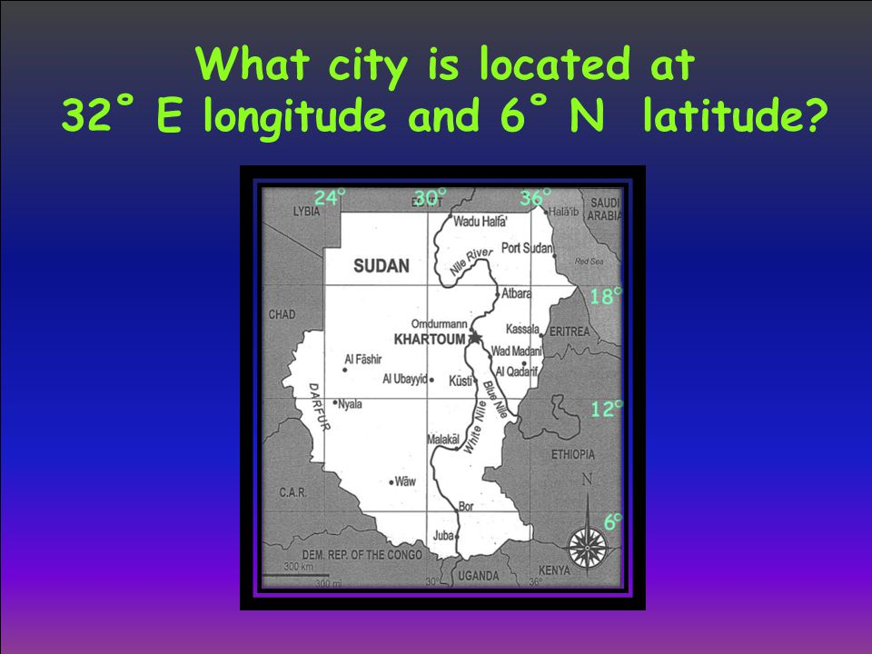 What city is located at 32˚ E longitude and 6˚ N latitude