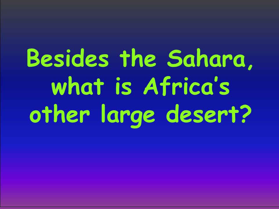 Besides the Sahara, what is Africa's other large desert