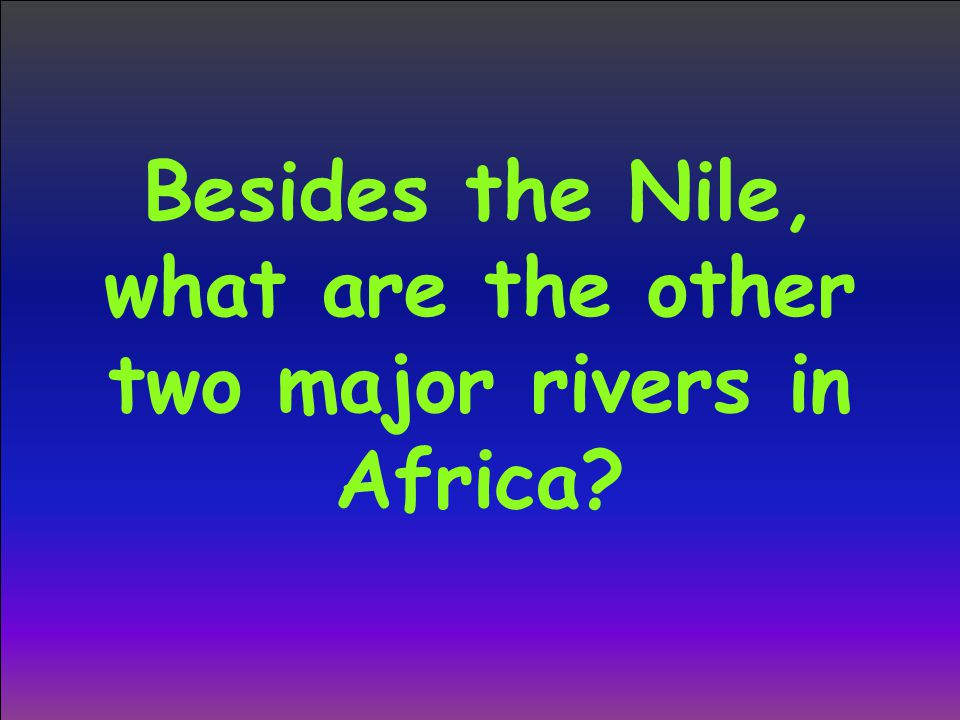 Besides the Nile, what are the other two major rivers in Africa