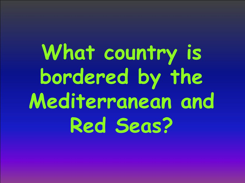 What country is bordered by the Mediterranean and Red Seas?