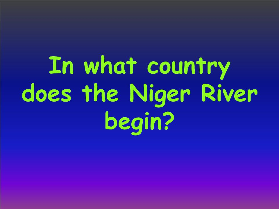 In what country does the Niger River begin