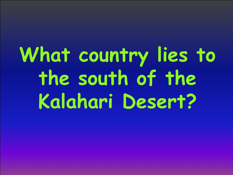 What country lies to the south of the Kalahari Desert