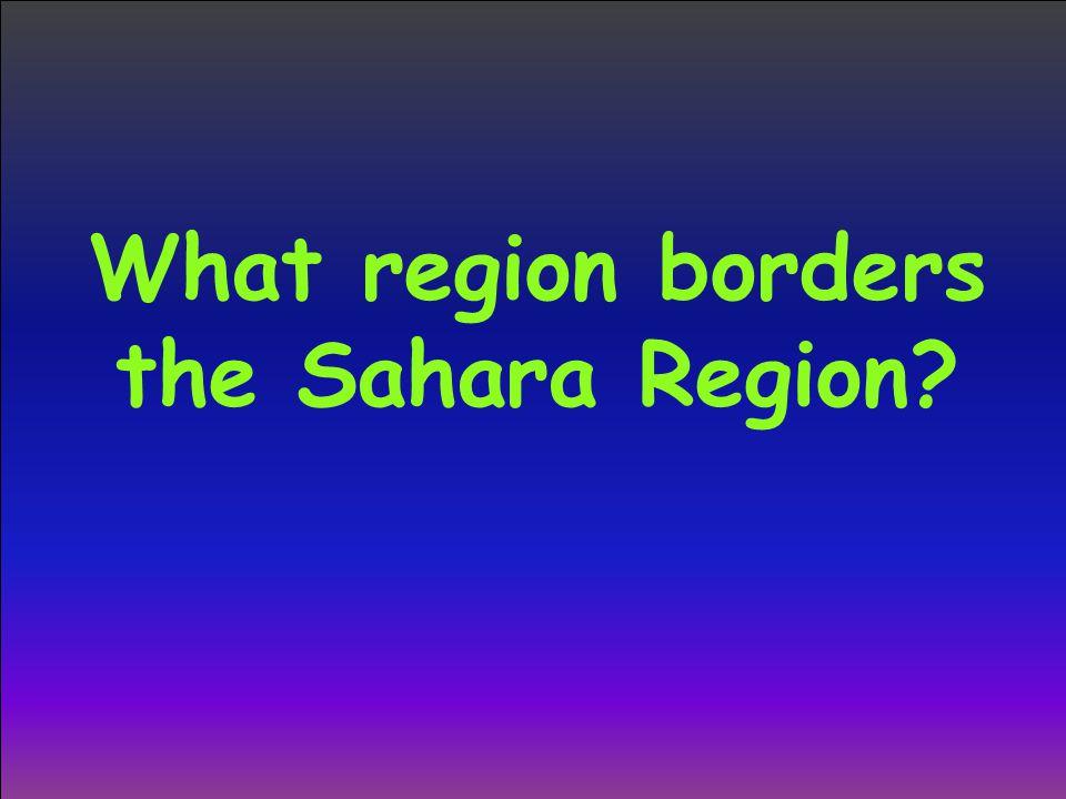 What region borders the Sahara Region?