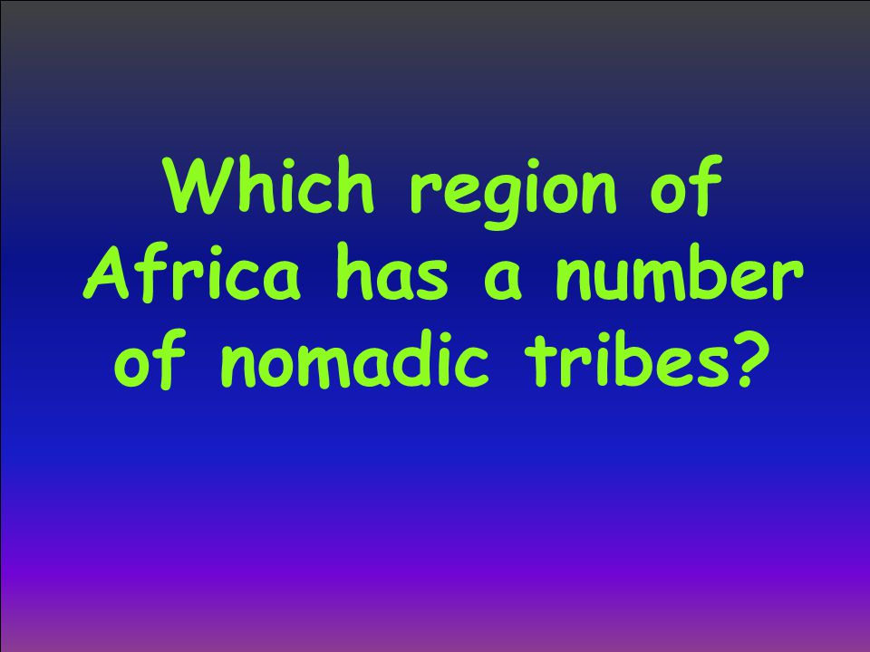Which region of Africa has a number of nomadic tribes?