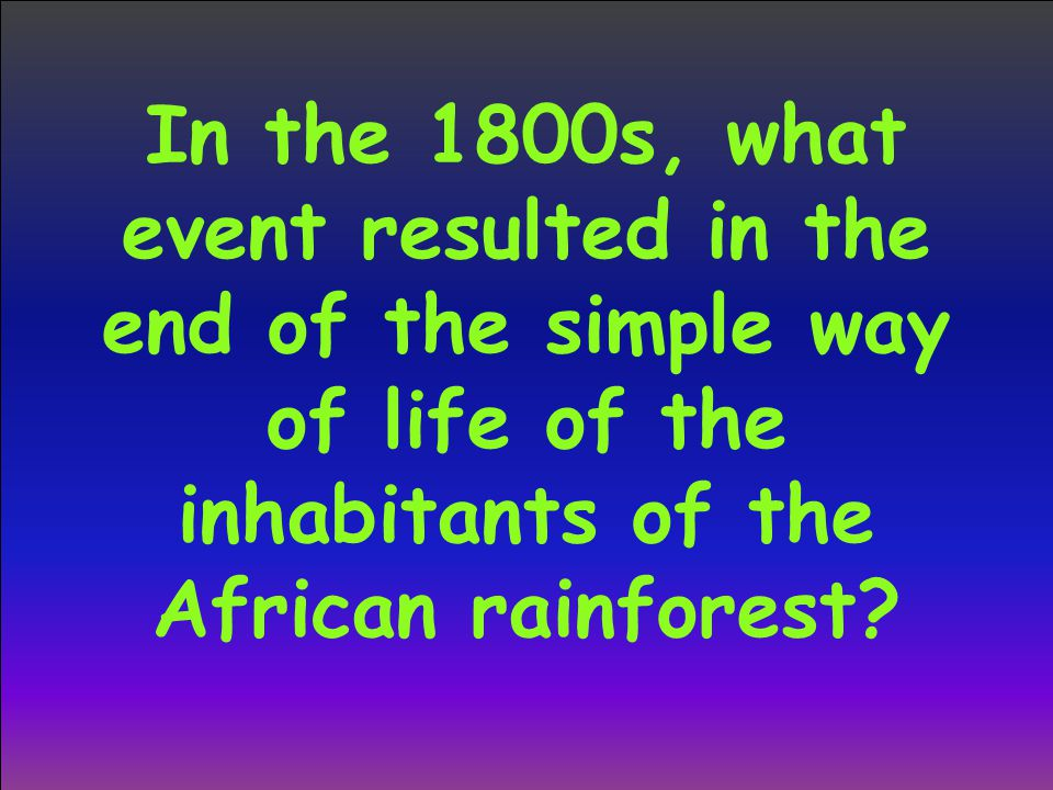 In the 1800s, what event resulted in the end of the simple way of life of the inhabitants of the African rainforest