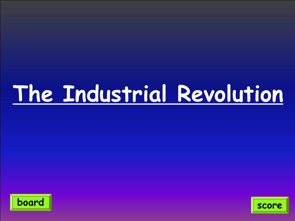 The Industrial Revolution score board