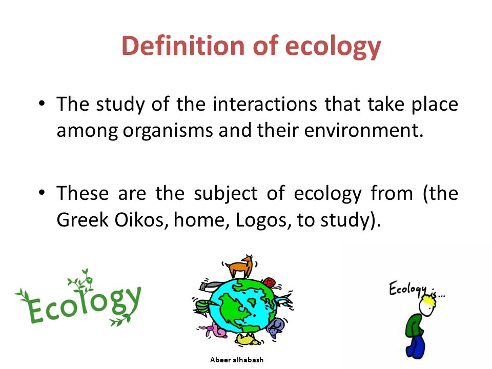 of ecology Definition The study of the interactions that take place among organisms and their environment. These are the subject of ecology from (the