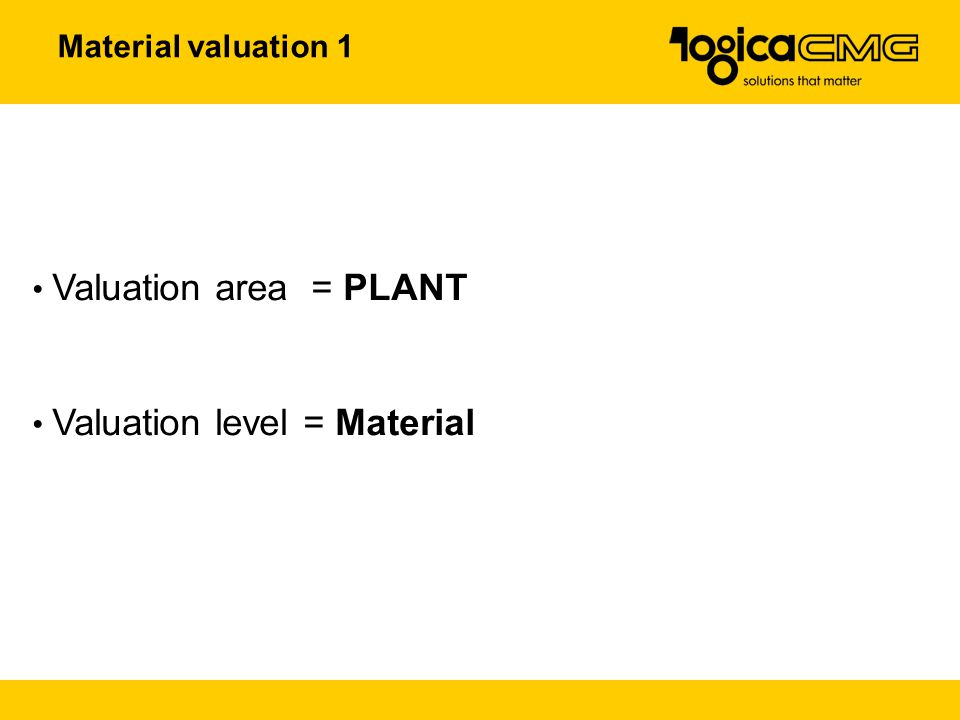 Material valuation 1 Valuation area = PLANT Valuation level = Material