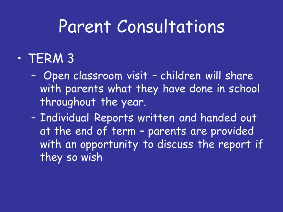 Parent Consultations TERM 3 – Open classroom visit – children will share with parents what they have done in school throughout the year.