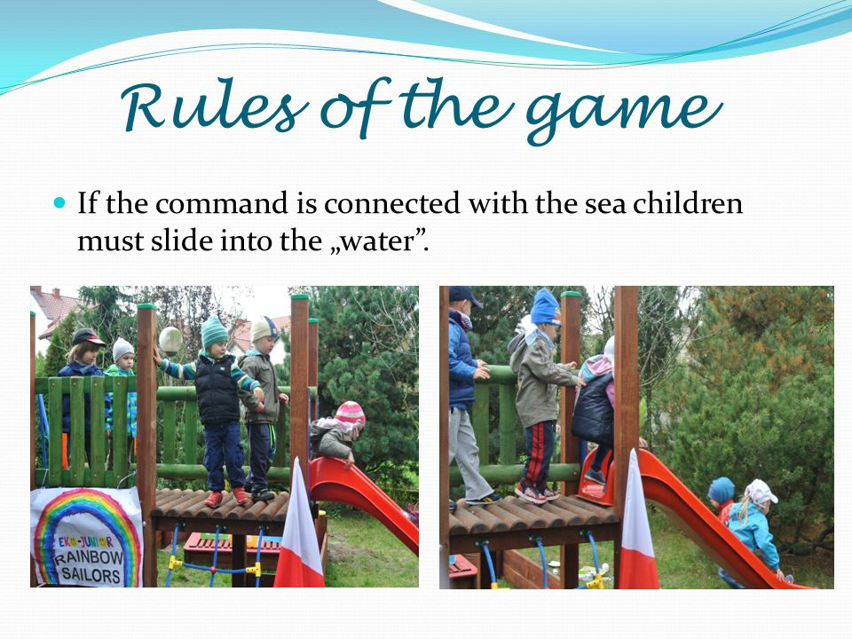 "Rules of the game If the command is connected with the sea children must slide into the ""water ."