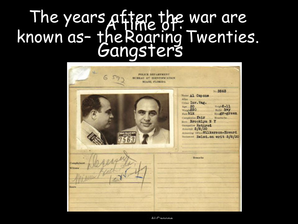 The years after the war are known as– the Twenties.Roaring A time of: Gangsters