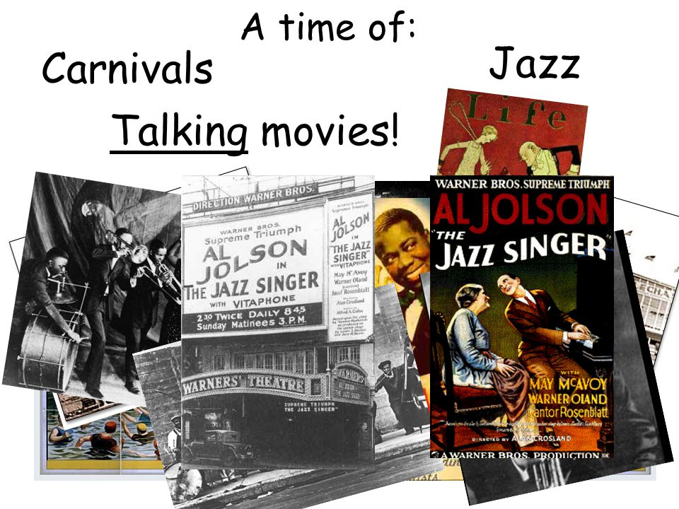 A time of: Carnivals Jazz Talking movies!