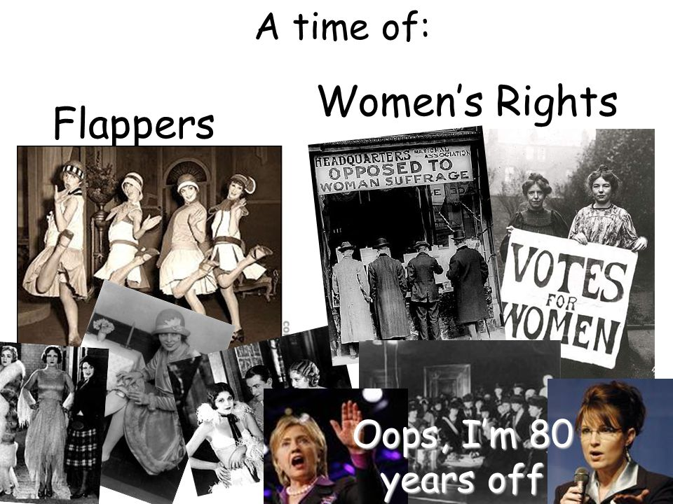 A time of: Flappers Women's Rights Oops, I'm 80 years off