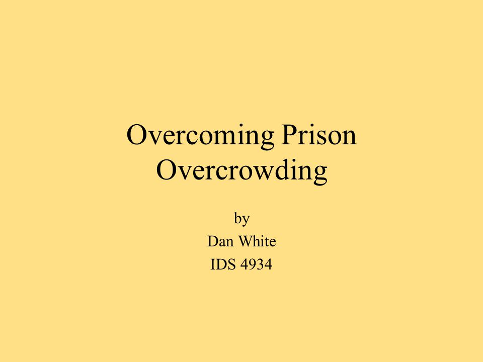 Overcoming Prison Overcrowding by Dan White IDS 4934