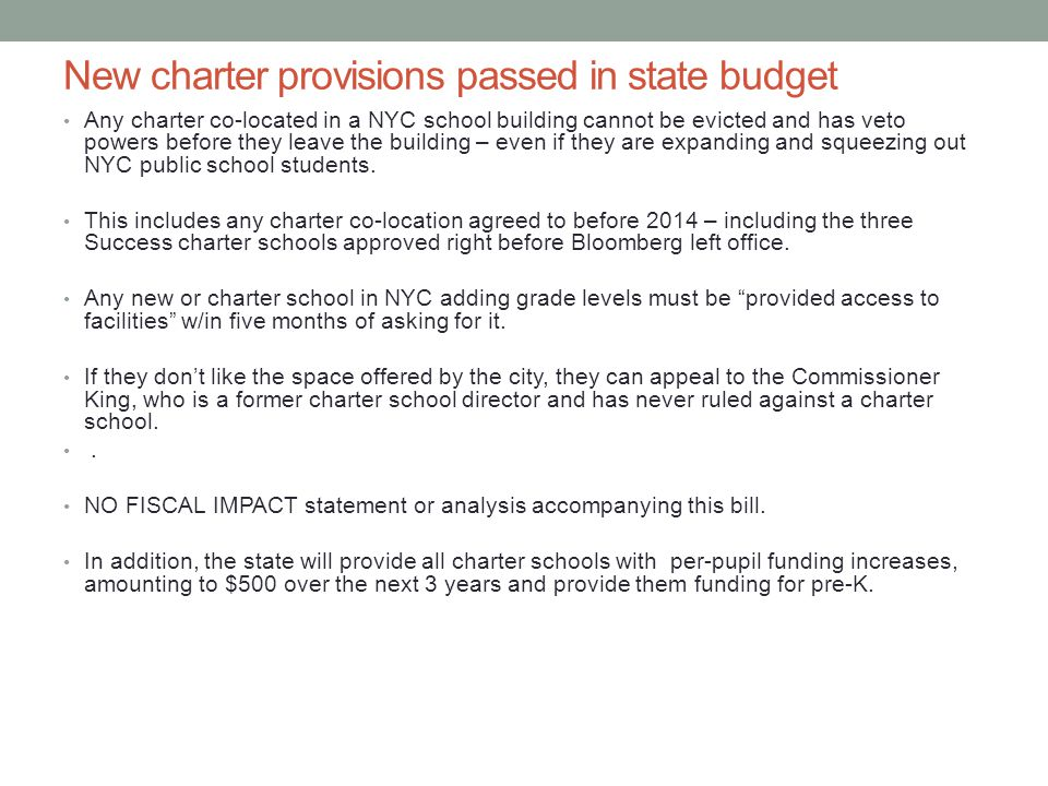 New charter provisions passed in state budget Any charter co-located in a NYC school building cannot be evicted and has veto powers before they leave the building – even if they are expanding and squeezing out NYC public school students.