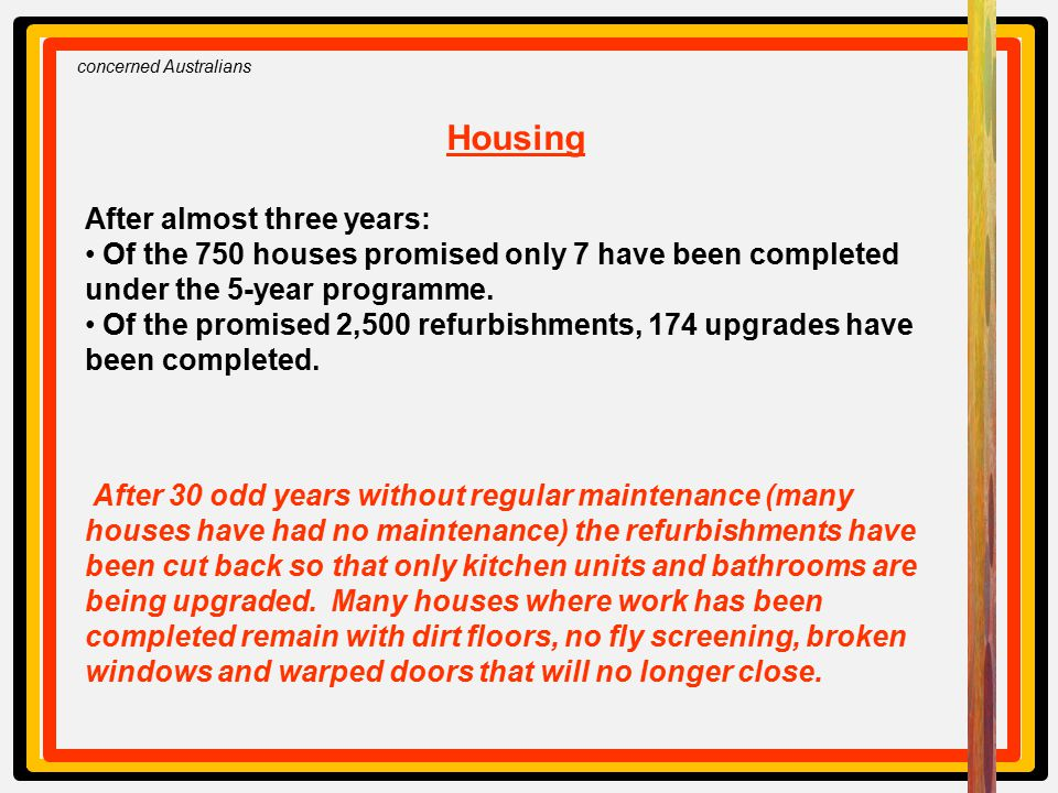 concerned Australians Housing After almost three years: Of the 750 houses promised only 7 have been completed under the 5-year programme.