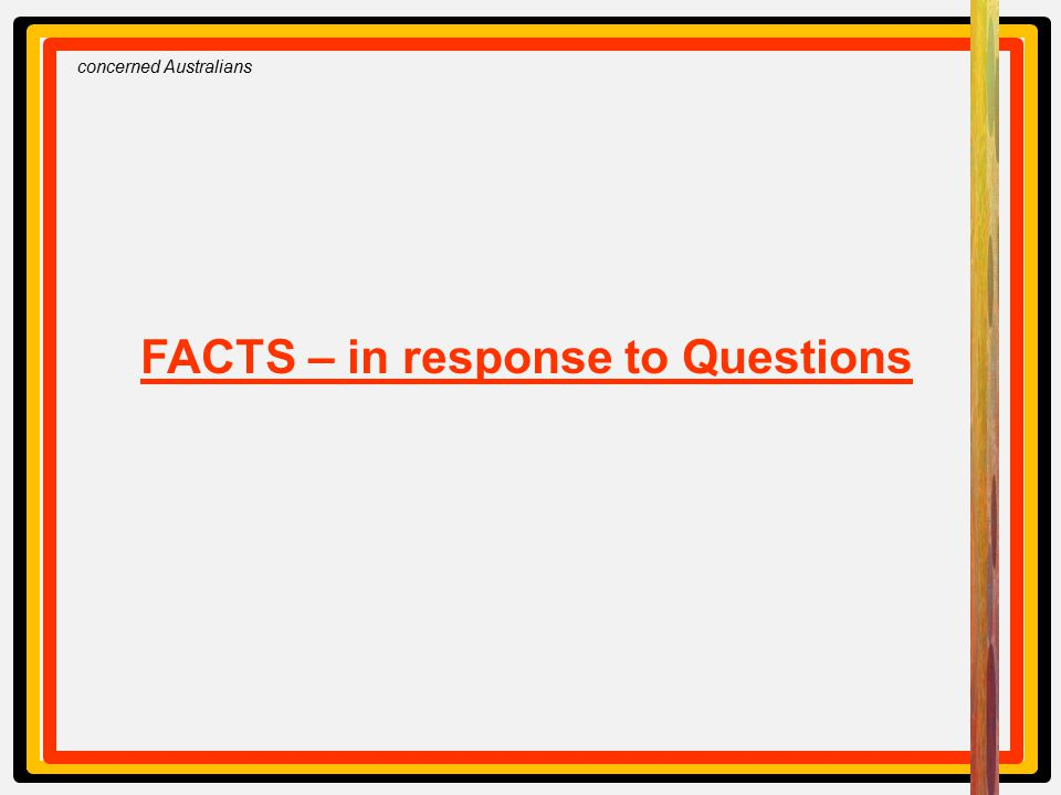 concerned Australians FACTS – in response to Questions