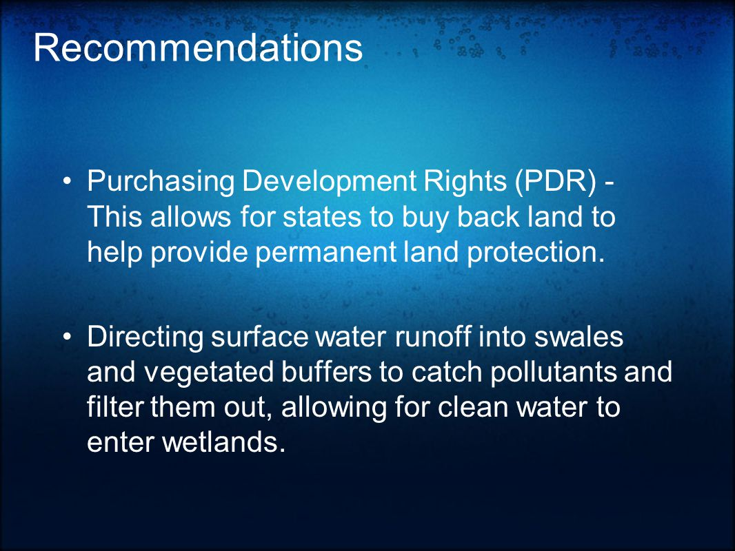 Recommendations Purchasing Development Rights (PDR) - This allows for states to buy back land to help provide permanent land protection.