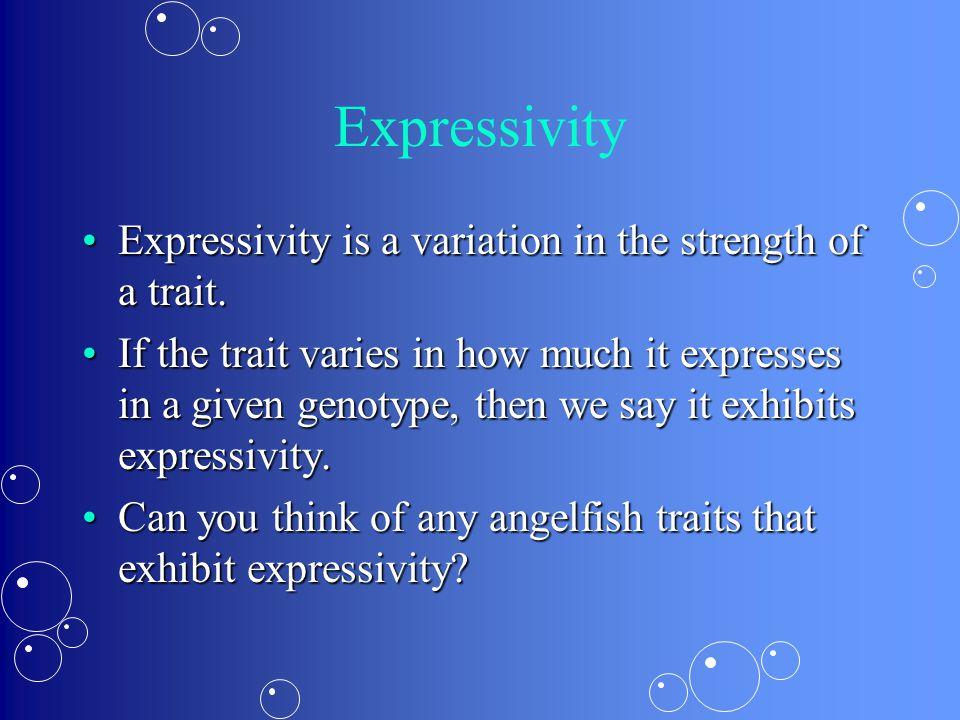 Expressivity Expressivity is a variation in the strength of a trait.Expressivity is a variation in the strength of a trait.