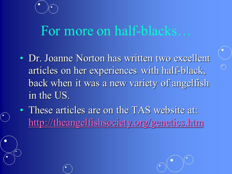 For more on half-blacks… Dr. Joanne Norton has written two excellent articles on her experiences with half-black, back when it was a new variety of an