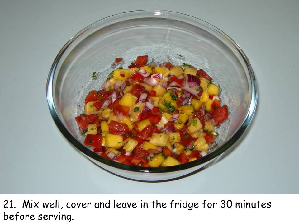 21. Mix well, cover and leave in the fridge for 30 minutes before serving.