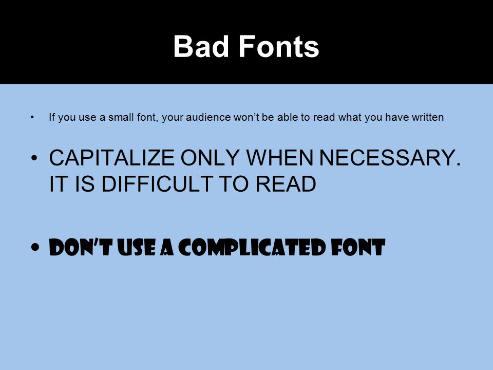 Use at least an 18-point font Use different sized fonts for main points and secondary points –this font is 24-point, the main point font is 28-point,