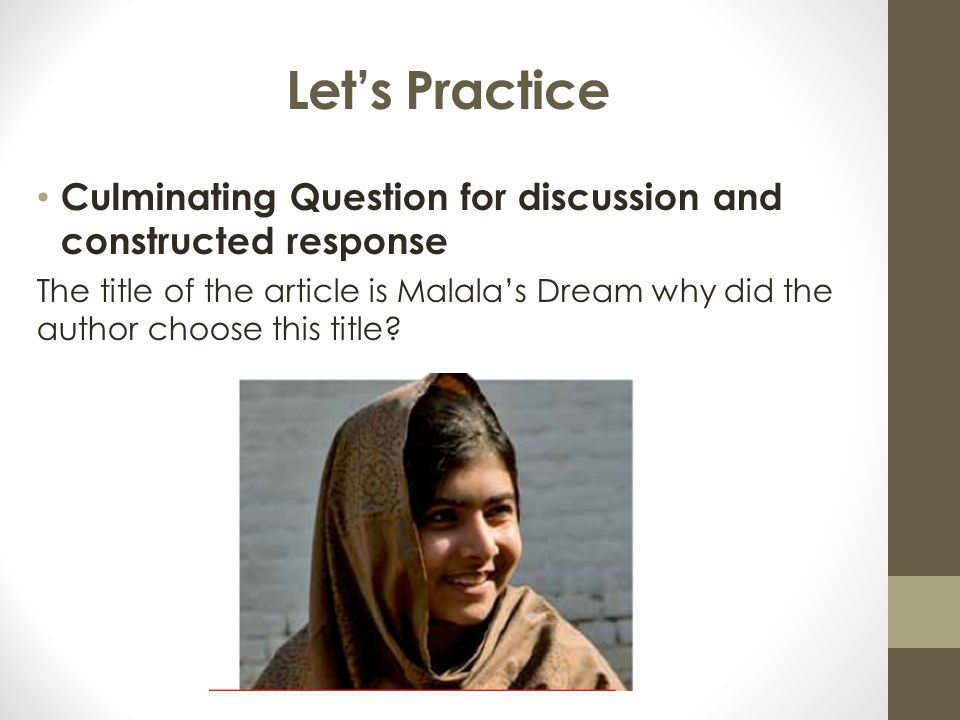 Let's Practice Culminating Question for discussion and constructed response The title of the article is Malala's Dream why did the author choose this title